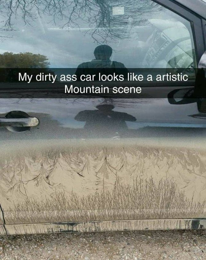 my dirty ass car looks like an artistic mountain scene