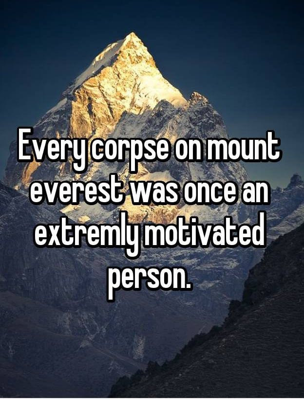 every corpse on mount everest was once an extremely motivated person