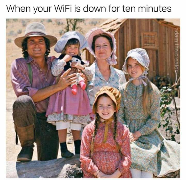 when your wifi is down for ten minutes, amish