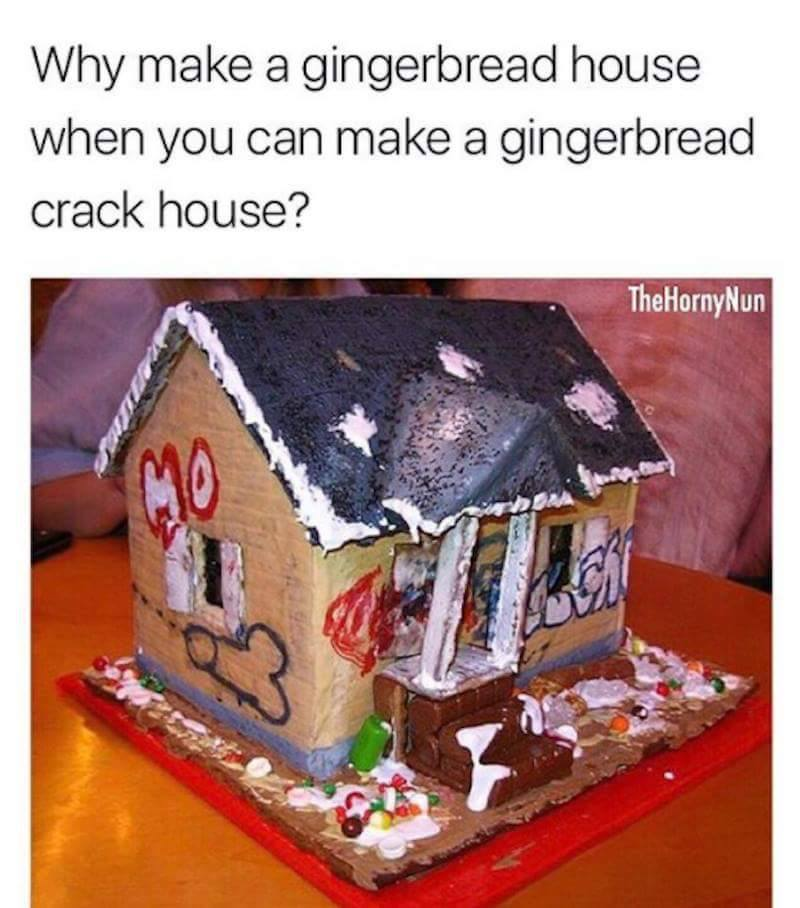 why make a gingerbread house when you can make a gingerbread crack house