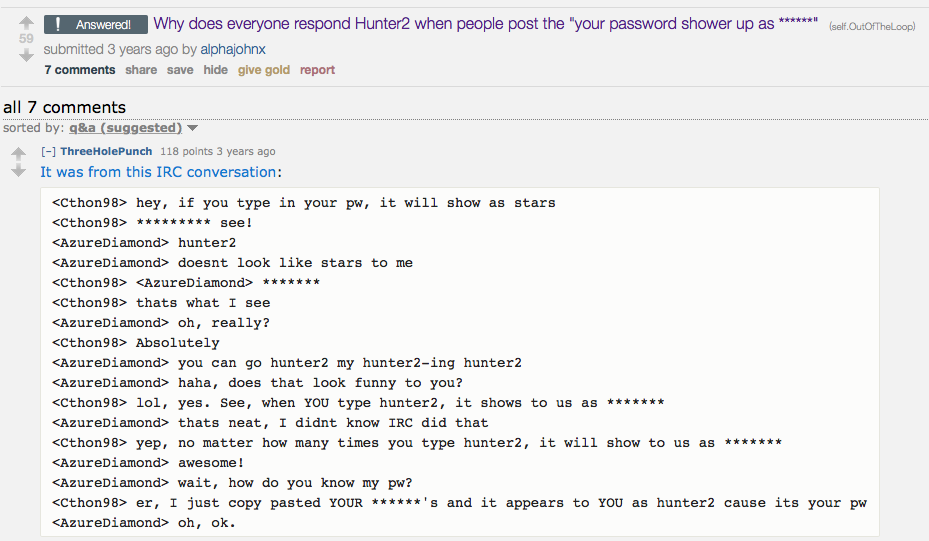 why does everyone respond hunter2 when people post the your password shows up as *******