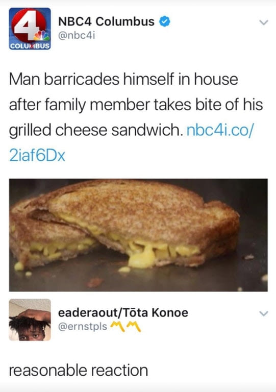 man barricades himself in house after family member takes bite of his grilled cheese sandwich, reasonable reaction
