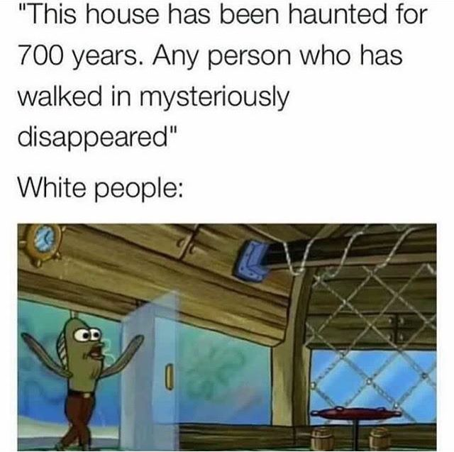 this house has been haunted for 700 years, any person who has walked in mysteriously disappeared, white people