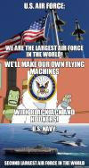 us air force, we are the largest air force in the world, we'll make our own flying machines with black jack and hookers, us navy, second largest air force in the world