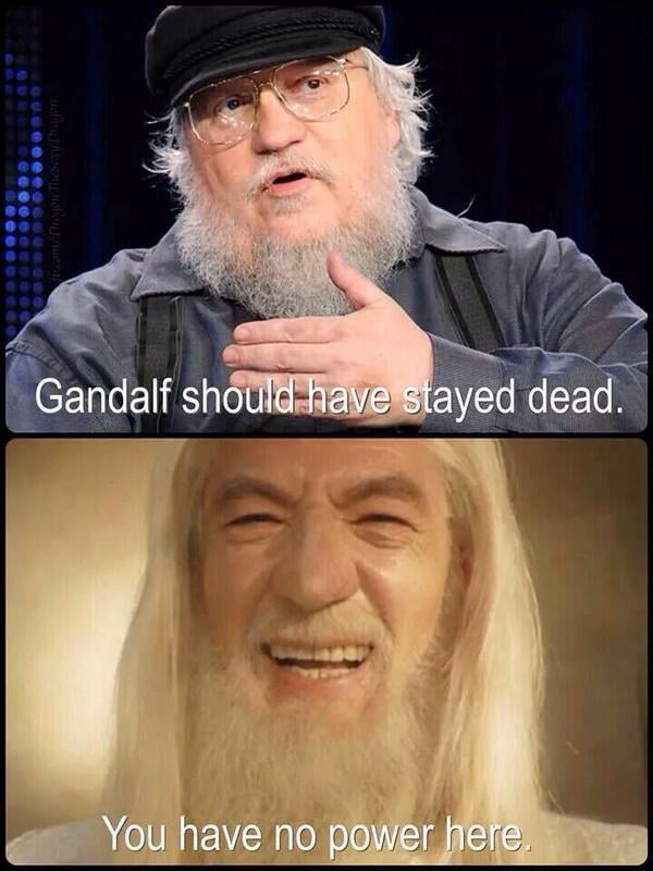 gandalf should have stayed dead, you have no power here