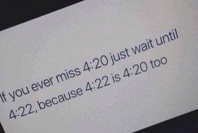 if u ever miss 420 just wait until 422, because 422 is 420 too