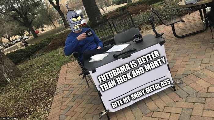 futurama is better than rick and forty, bite my shiny metal ass