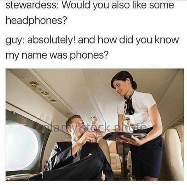 would you also like some headphones?, absolutely, and how did you know my name was phones?