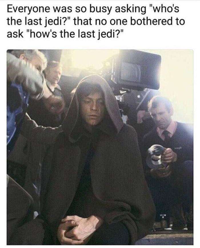 everyone was so busy asking who's the last jedi that no one bothered to ask how's the last jedi, sad jedi, meme
