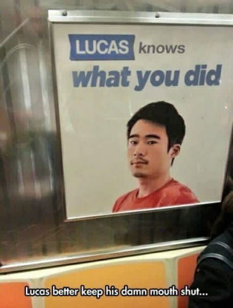 lucas knows what you did, lucas better keep his damn mouth shut