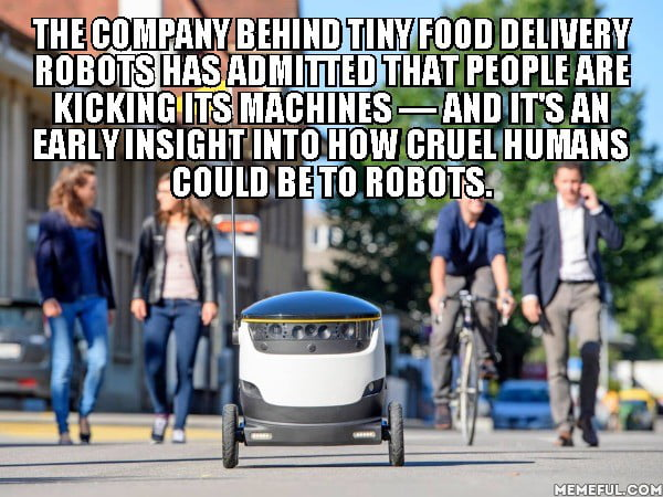 the company behind tiny food delivery robots has admitted that people are kicking its machines, and it's an insight into how cruel humans could be to robots