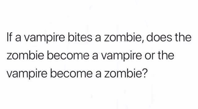 if a vampire bites a zombie, does the zombie become a vampire or the vampire becomes a zombie?