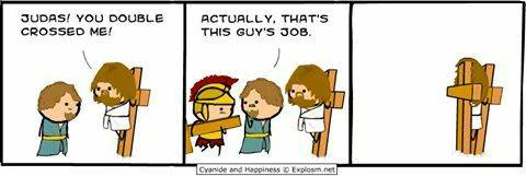 judas you double crossed me, actually that's this guy's job, cyanide and happiness
