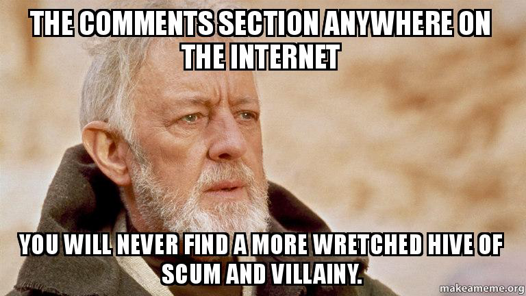 the comments section anywhere on the internet, you will never find a more wretched hive of scum and villainy, meme, star wars