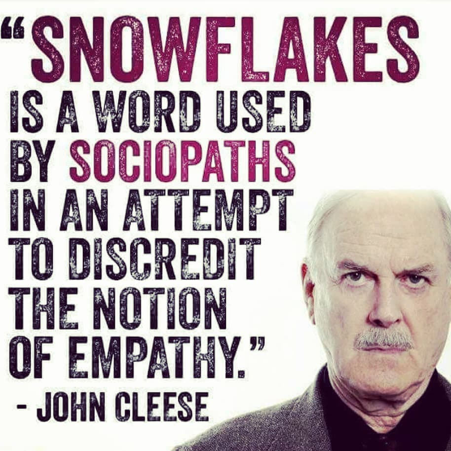 snowflakes is word by sociopaths in an attempt to discredit the notion of empathy, john cleese