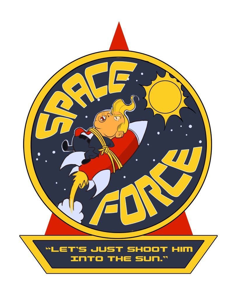 space force, lets just shoot him into the sun