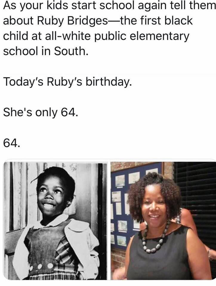 as your kids start school again, tell them about ruby bridges, the first black child at all-white public elementary school in the south, today's ruby's birthday, she's only 64