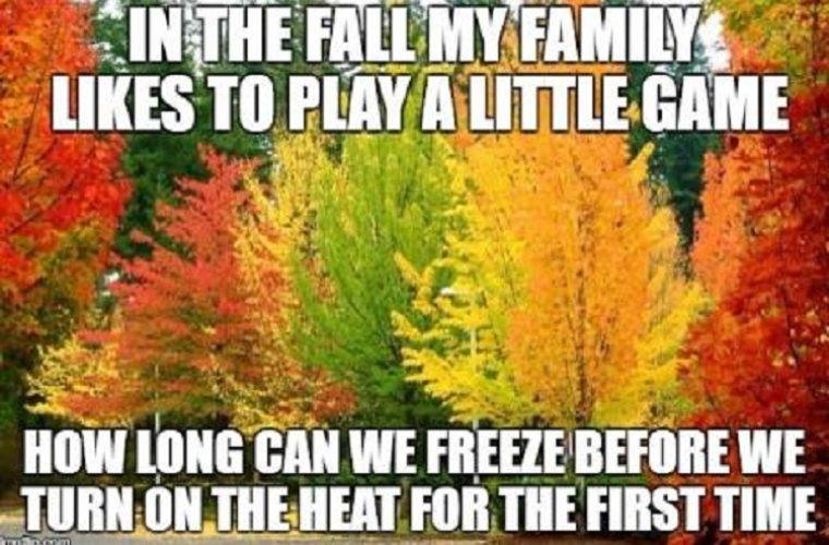 in the fall my family likes to play a little game, how long can we freeze before we turn on the heat for the first time, meme
