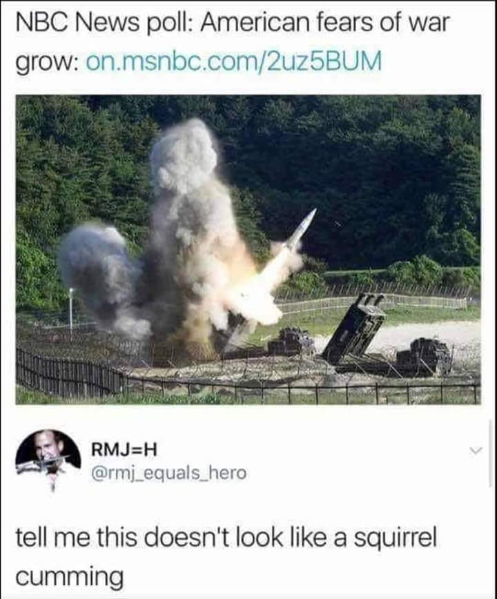 tell me this doesn't look like a squirrel cumming, american fears of war grows