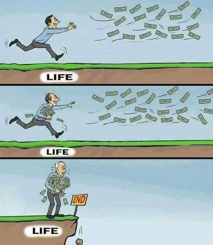 we spend our lives chasing money, but money is less valuable than life