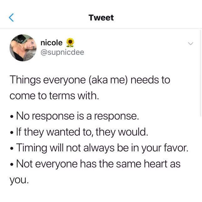 things everyone needs to come to terms with, no response is a response, if they wanted to they would, timing will not always be in your favor, not everyone has the same heart as you