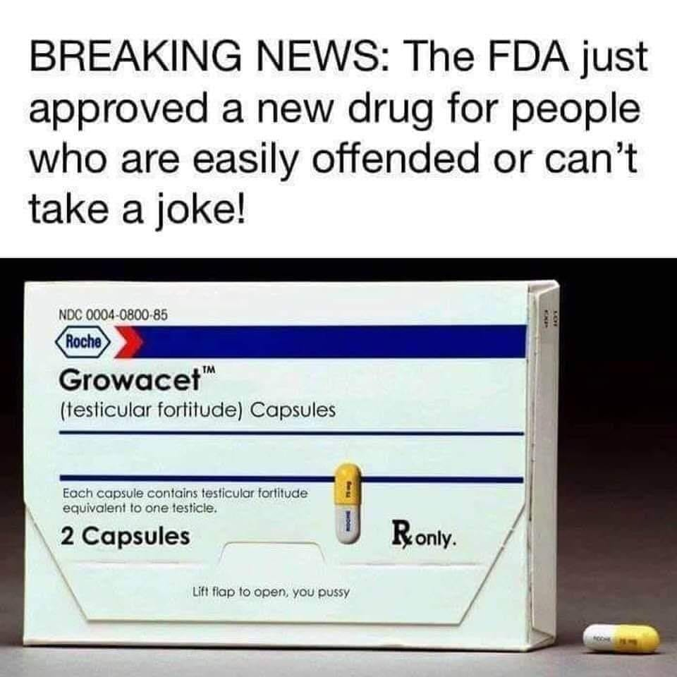 the fda just approved a new drug for people who are easily offended or can't take a joke, growacet