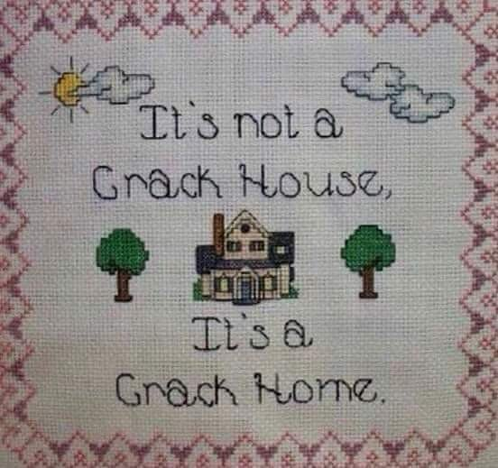 it's to a crack house, it's a crack home