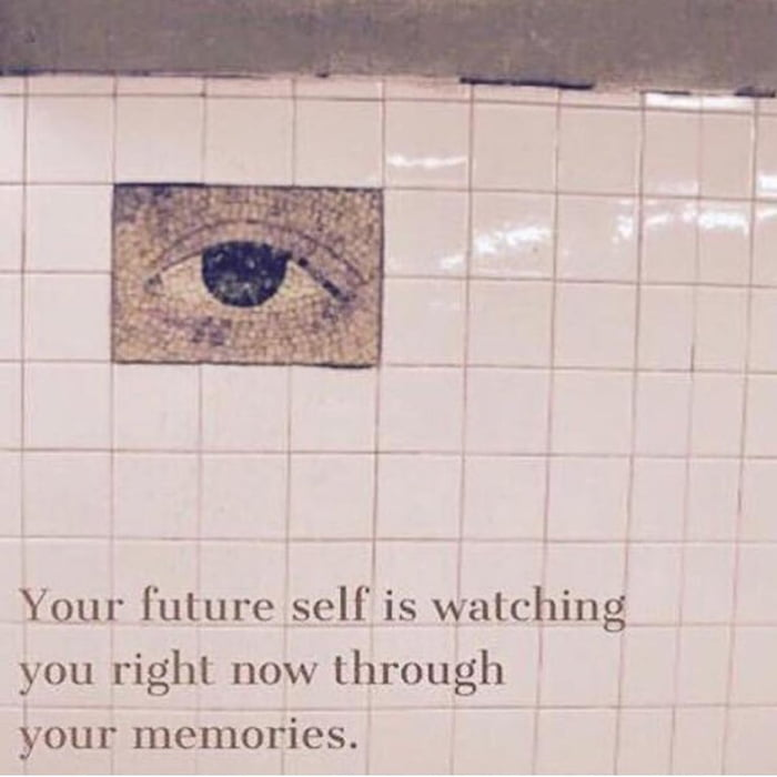your future self is watching you right now though your memories