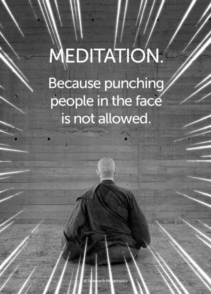 meditation, because punching people in the face is not allowed