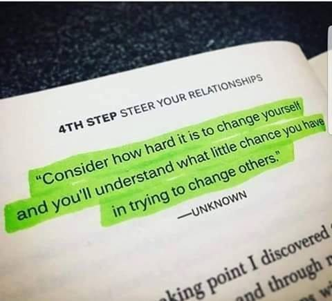 consider how hard it is to change yourself and you'll understand what little chance you have in trying to change others