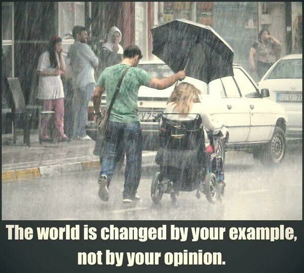 the world is changed by your example, not your opinion
