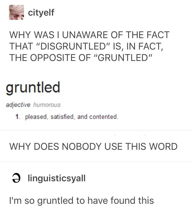 why was i unaware o the fact that disgruntled is in fact the opposite of gruntled