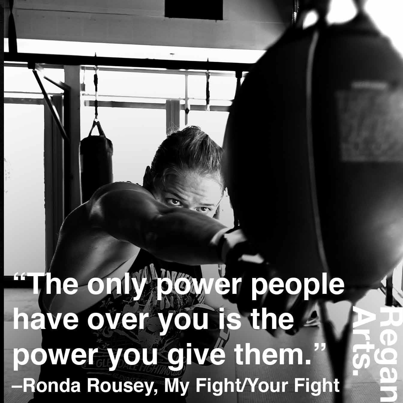 the only power people have over you is the power you give them, ronda rousey