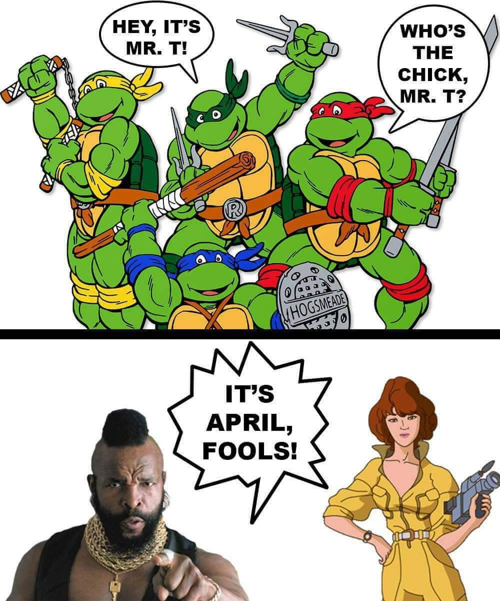 hey it's mr t, who's the chick mr t, its april, fools