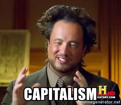 capitalism, ancient aliens meme
