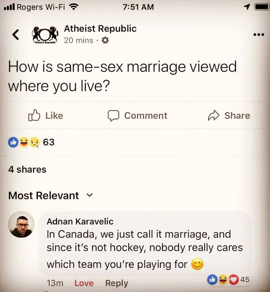 how is same sex marriage viewed where you live, in canada, we just call it marriage, and since it's not hockey, nobody really cares which team you're playing for