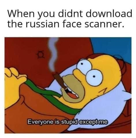 when you didn't download the russian face scanner, everyone is stupid except me, homer simpson