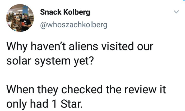 why haven't aliens visited our solar system yet?, when they checked the review it only had 1 star