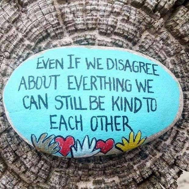 even if we disagree about everything we can still be kind to each other