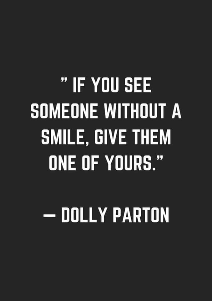 if you see someone without a smile, give them one of yours, dolly parton