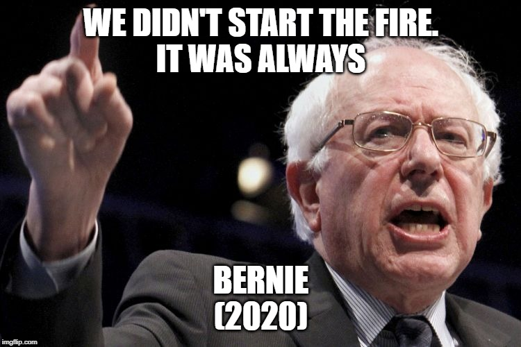we didn't start the fire, it was always bernie 2020, meme