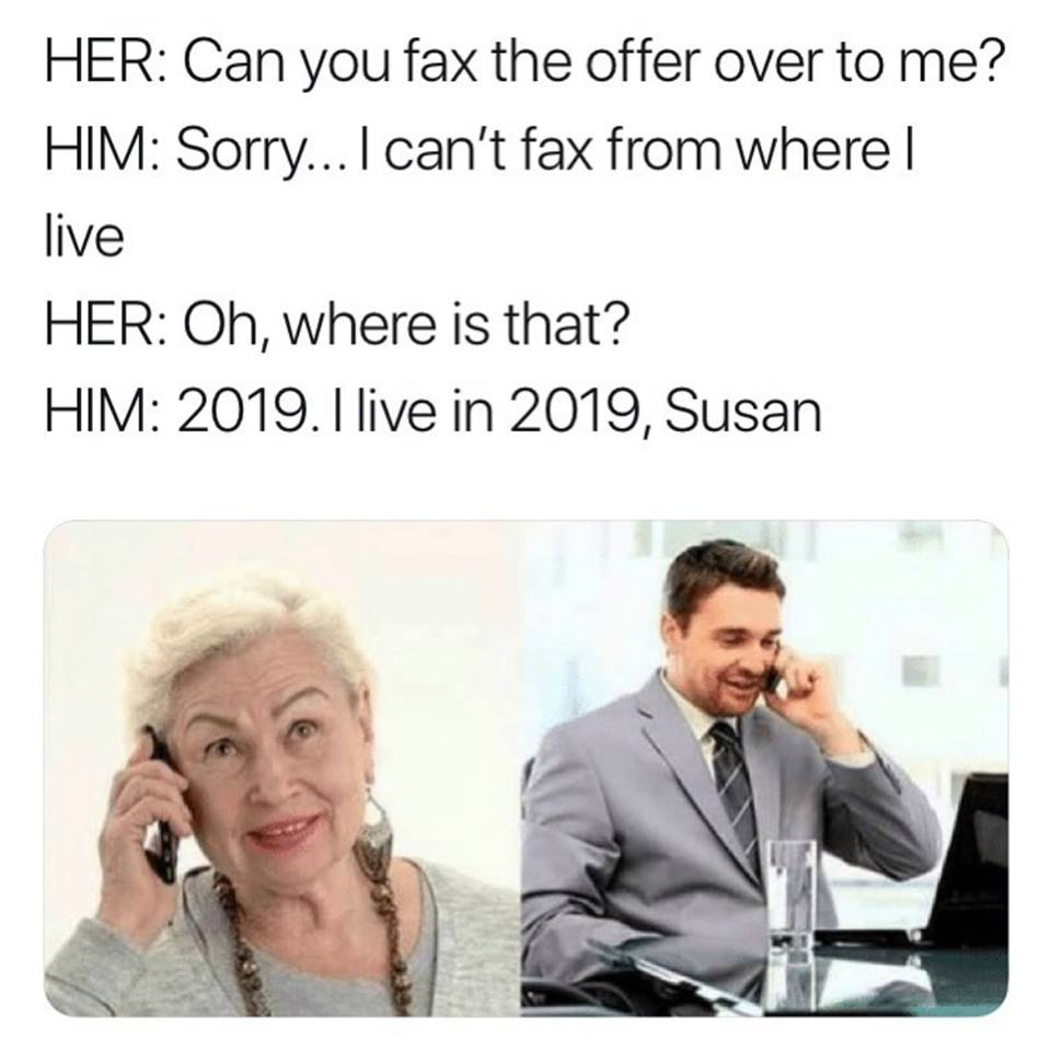 can you fax me the offer over to me?, sorry i can't fax from where i am, oh where is that, 2019, i live in 2019 susan