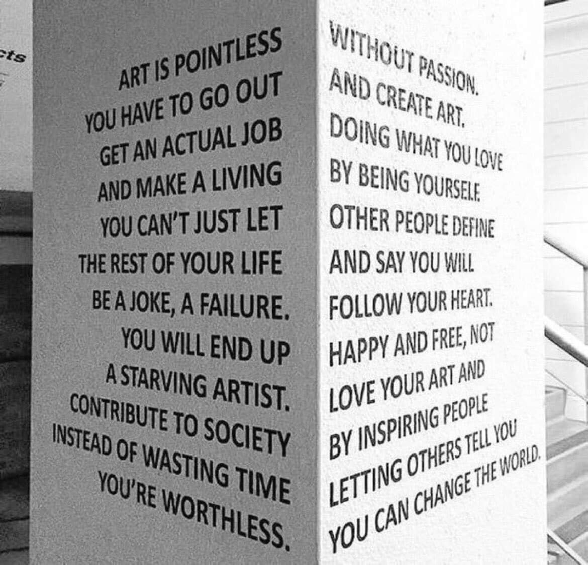 art is pointless without passion, you have to go out and create art, get an actual job doing what you love and make a living by being yourself