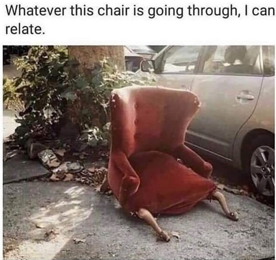 whatever this chair is going through, i can relate