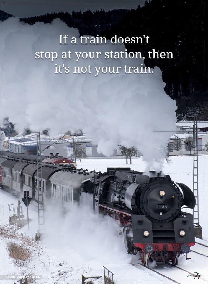 if a train doesn't stop at your station, then it's not your train