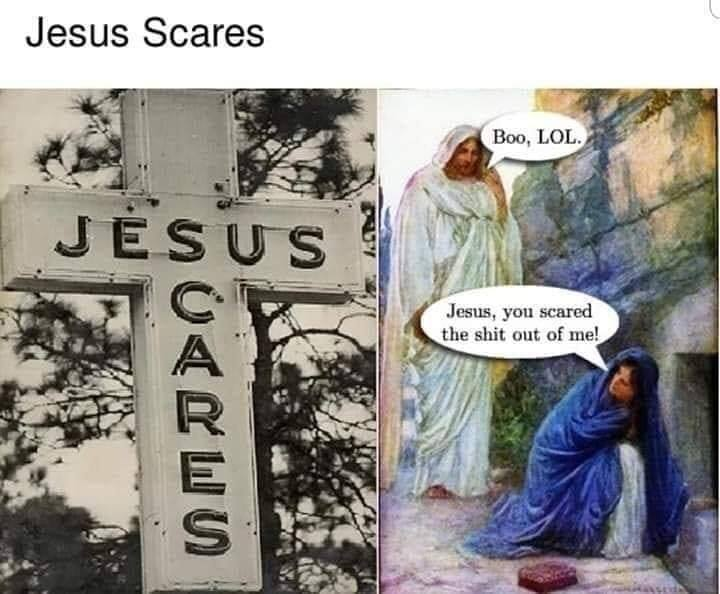 jesus scares, boo, lol, jesus you scared the shit out of me