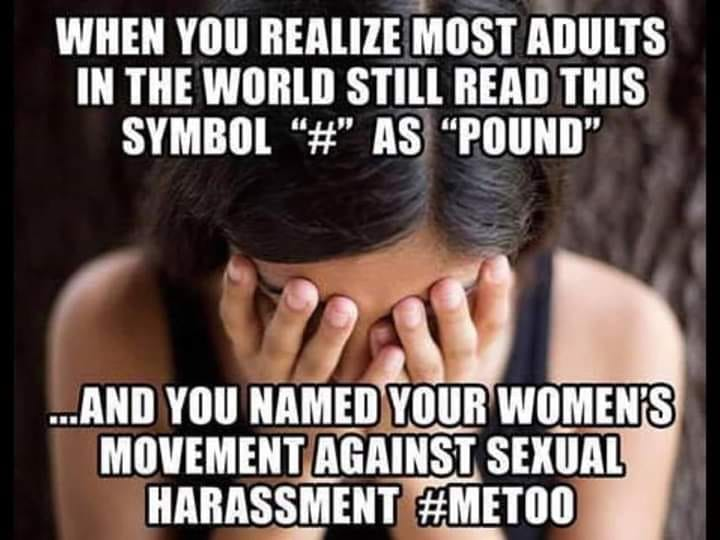 when you realize most adults in the world still read the # symbol as pound, and you named your women's movement against sexual harassment #metoo