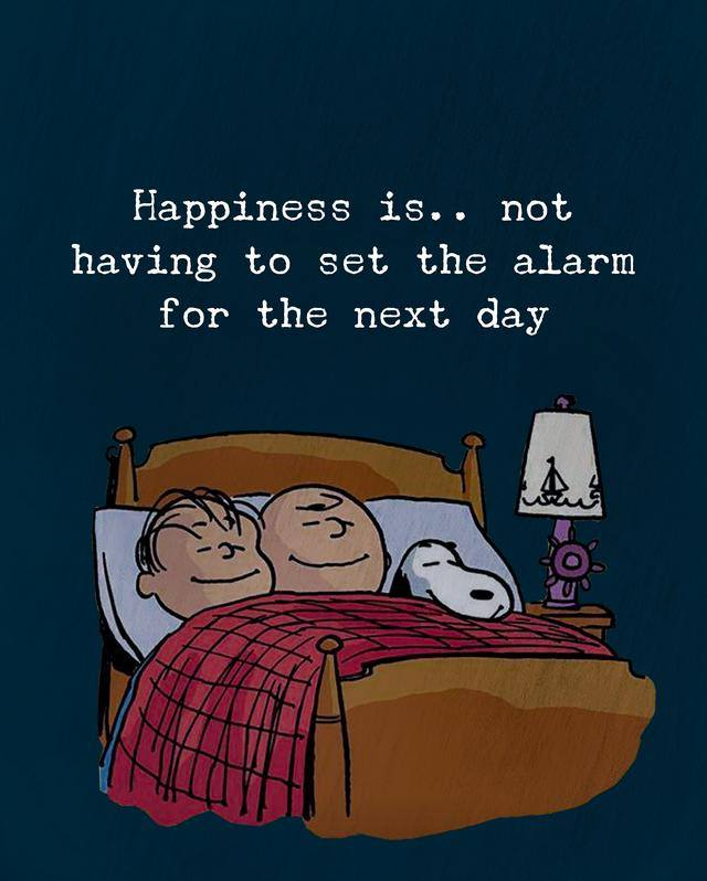 happiness is not having to set the alarm the next day