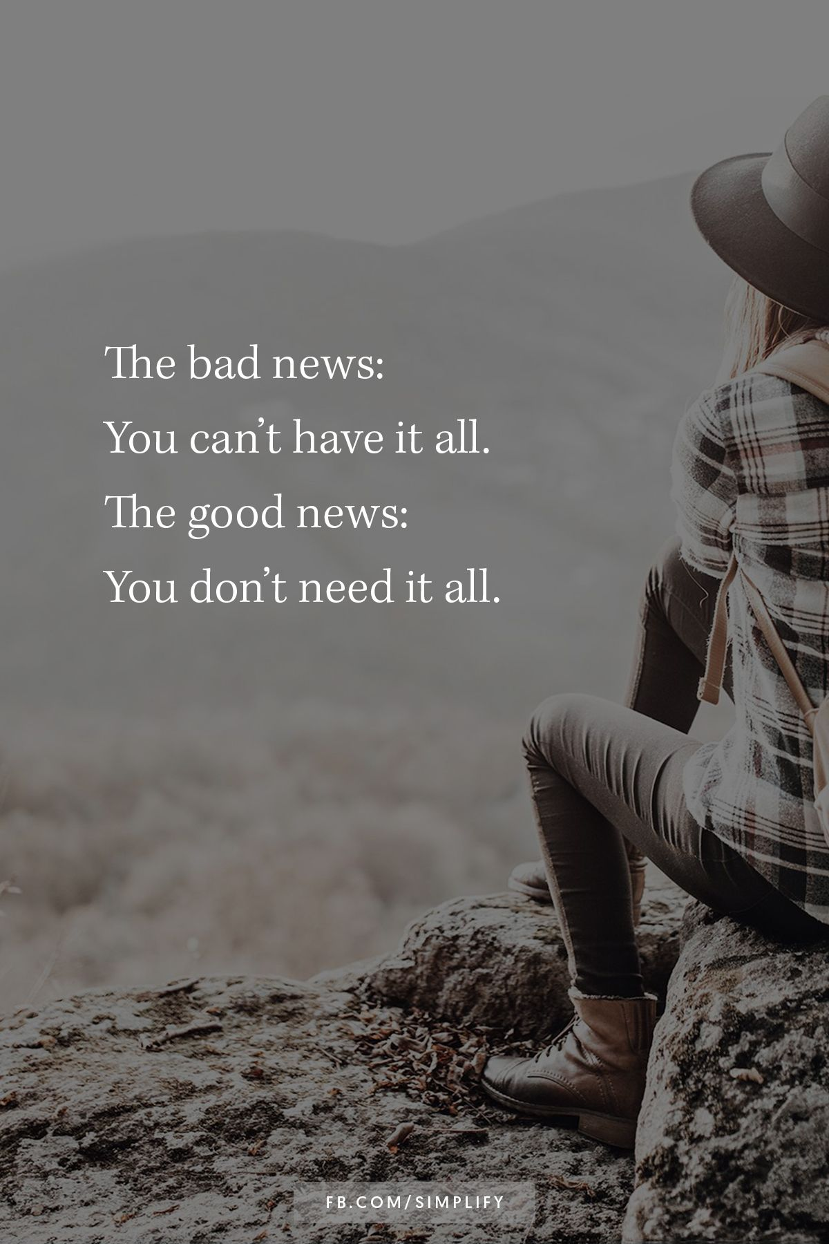 the bad news, you can't have it all, the good news, you don't need it all