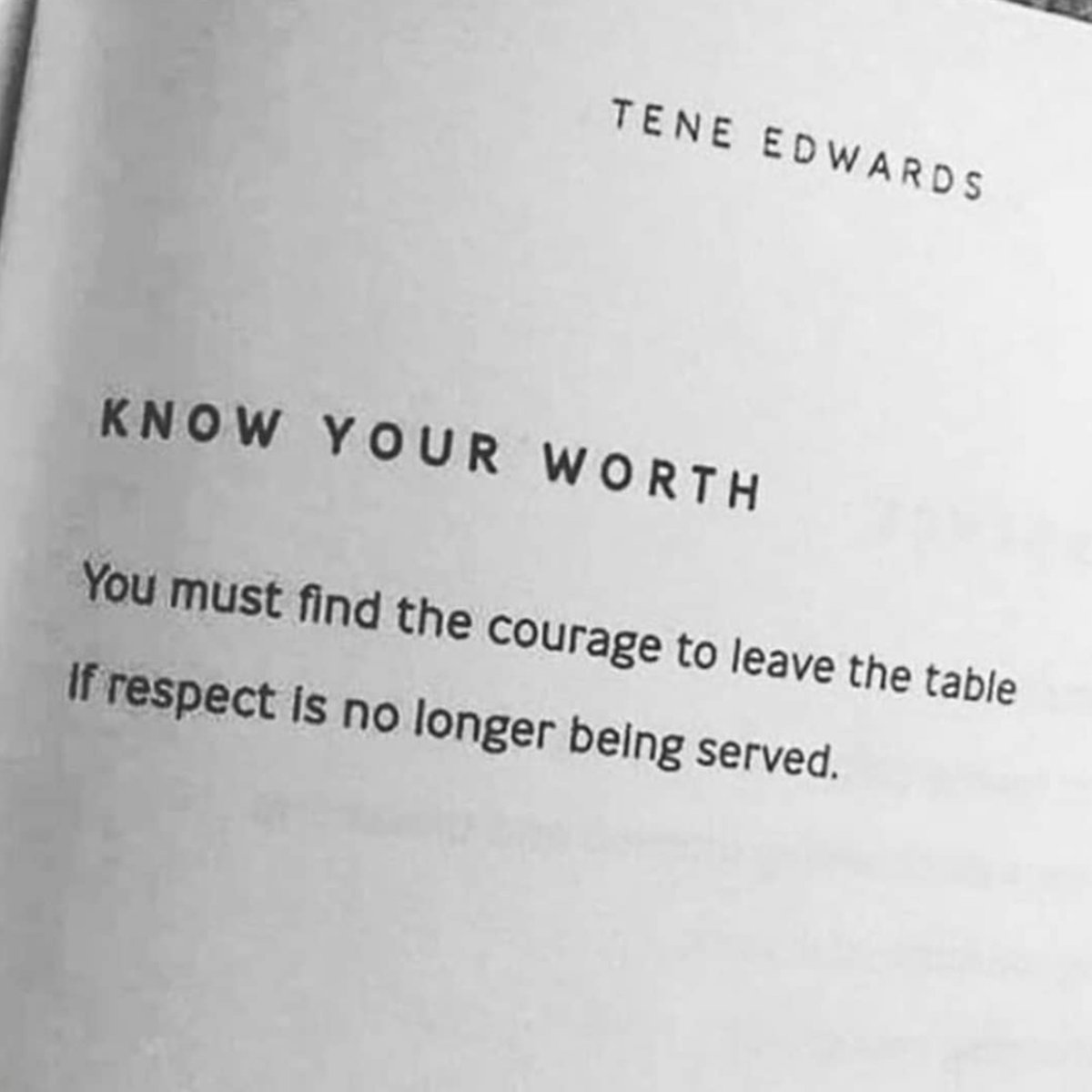 you must find the courage to leave the table if respect is no longer being served, know your worth, ten edwards